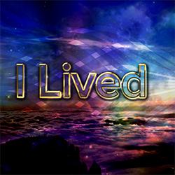 I lived.