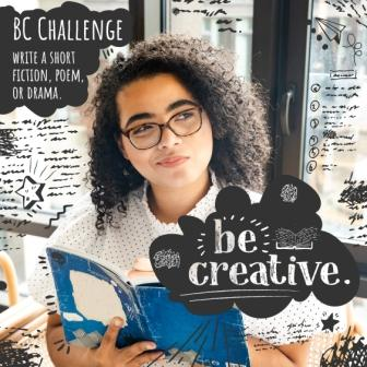 BC Challenge Write a short fiction, poem, or drama, be creative.