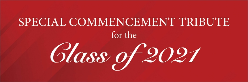 Special Commencement Tribute for the Class of 2021.