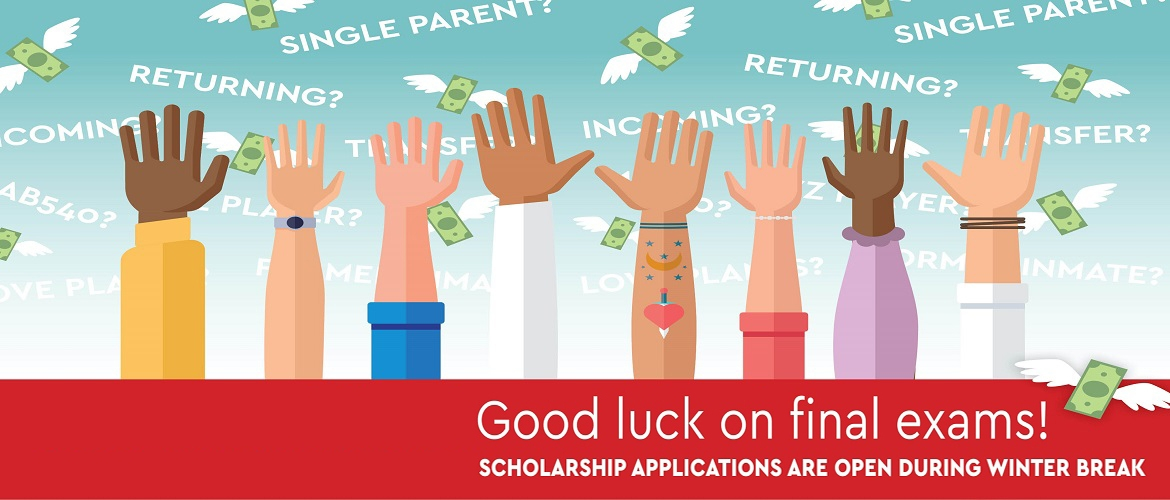 Good luck on final exams, scholarship applications are open during the winter break
