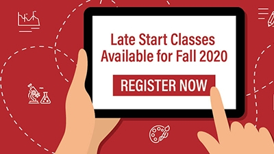 Late Start Classes Available for Fall 2020; Register Now.