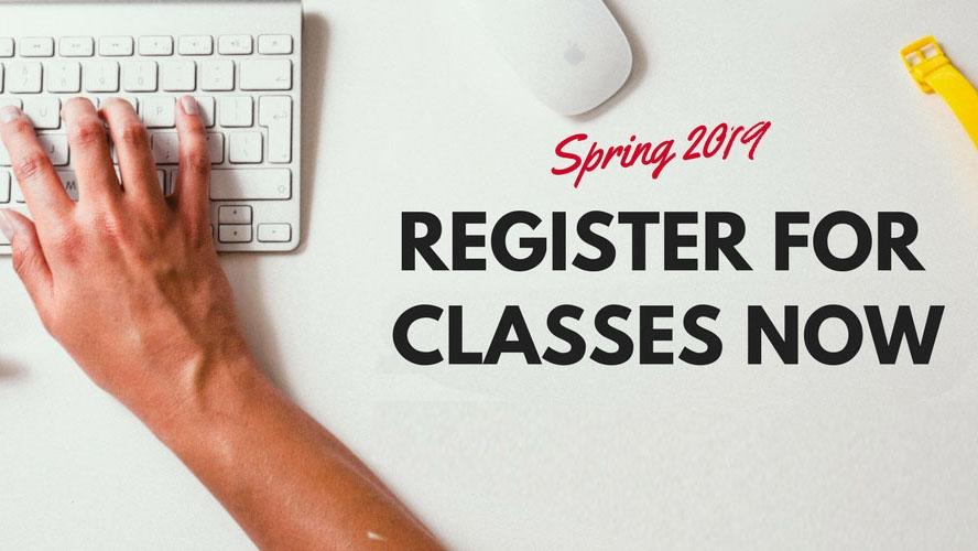 Spring 2019 Register for Classes Now