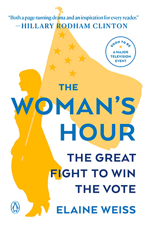 The Woman's Hour the Great Fight to Win the Vote by Elaine Weiss book cover.