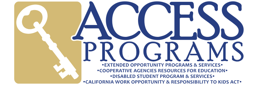 Access Programs: Extended Opportunity Programs and Services - Cooperative Agencies Resources for Education - Disabled Student Programs and Services - California Work Opportunity and Responsibility to Kids Act