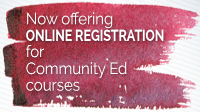 Now offering ONLINE REGISTRATION for Community Ed courses.